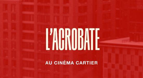 L'Acrobate au Cinéma Cartier