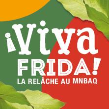 La relâche au MNBAQ | Viva Frida!